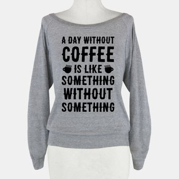 A Day Without Coffee Is Like Something Without Something