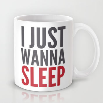 I JUST WANNA SLEEP Mug by CreativeAngel | Society6