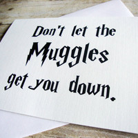 Don&#x27;t Let the Muggles Get You Down -- Harry Potter Greeting Card