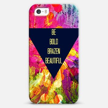 BE BOLD BRAZEN BEAUTIFUL Abstract Typography Hipster Geometric Triangle Colorful Rainbow Inspiration Motivation Pretty Girlie Whimsical Painting iPhone 5s case by Ebi Emporium | Casetify