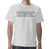 Make your life a haiku tshirts from Zazzle.com