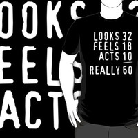 Hilarious 'Looks 32, Feels 18, Acts 10, Really 60' Birthday T-Shirt