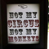Not My Circus 8x10 Typography Print. Not My Circus, Not My Monkeys.