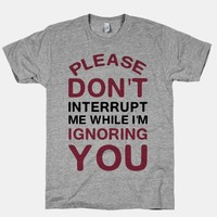 Please Don't Interrupt Me While I'm Ignoring You