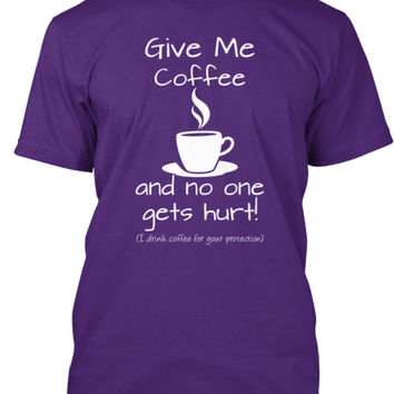 GIVE ME COFFEE & NO ONE GETS HURT!