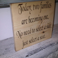 "Wedding Seating Signs READY TO SHIP - "" Today, two families are becoming one.  No need to select a side, just select a seat"""