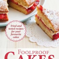 Foolproof Cakes: Tried and tested recipes for your favourite cakes