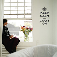 Vinyl Wall Quote Keep Calm and Craft On Wall decal