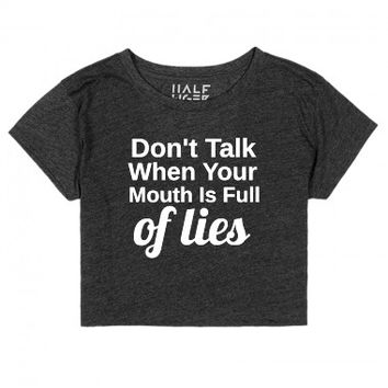 Don't Talk When Your Mouth Is Full Of Lies