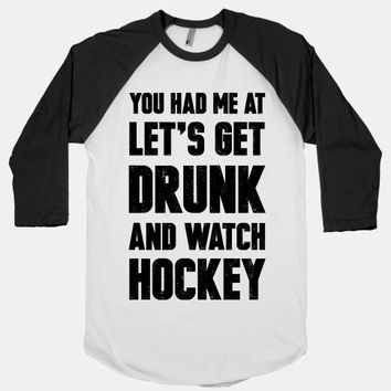 You Had Me At Let's Get Drunk And Watch Hockey