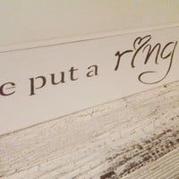 "Wedding Sign Engagement Save the Date - ""He put a Ring on it"" - Sweet photo prop, display at reception or flower girl sign"