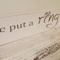 Wedding Sign Engagement Save the Date - &quot;He put a Ring on it&quot; - Sweet photo prop, display at reception or flower girl sign