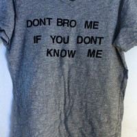 Unisex Don't Bro Me If You Don't Know Me Shirt