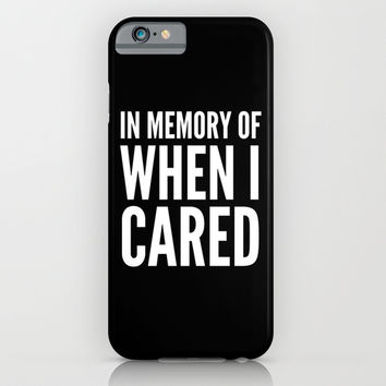 IN MEMORY OF WHEN I CARED (Black & White) iPhone & iPod Case by CreativeAngel | Society6