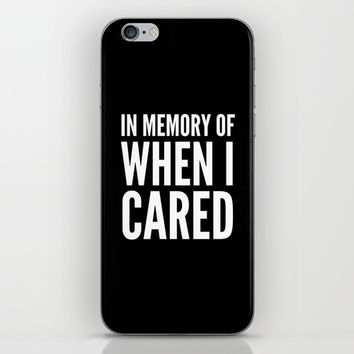 IN MEMORY OF WHEN I CARED (Black & White) iPhone & iPod Skin by CreativeAngel | Society6