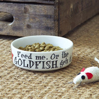 'Feed Me Or The Goldfish Gets It' Cat Bowl