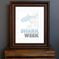 ON SALE this week : Inspirational Typography Art Print - Live Every Week Like It&#x27;s Shark Week - 30 Rock, TV quote - geek gift - 8 x 10