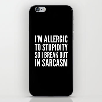 I'M ALLERGIC TO STUPIDITY, SO I BREAK OUT IN SARCASM (Black & White) iPhone & iPod Skin by CreativeAngel | Society6