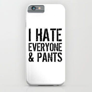 I Hate Everyone and Pants iPhone & iPod Case by CreativeAngel | Society6