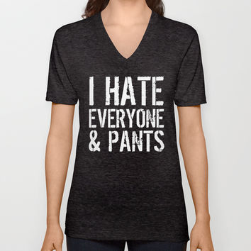 I Hate Everyone and Pants (Black & White) V-neck T-shirt by CreativeAngel | Society6
