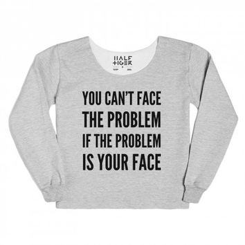 YOU CAN'T FACE THE PROBLEM IF THE PROBLEM IS YOUR FACE T-SHIRT ID10301950 | | Skreened