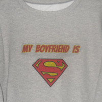 Womens My Boyfriend Is Superman Sweatshirt. Customize To Size And Color.