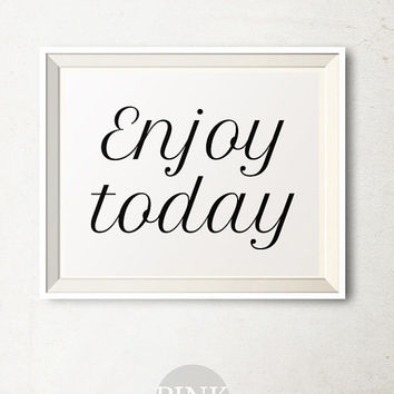 Enjoy Today printable, Motivational wall decor, Black and white Printable Art, Office decor, Inspirational quote, Bedroom decor