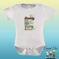 My Daddy Can Out Fish Your Daddy EMBROIDERED Funny Fishing Baby Bodysuit or Toddler Tshirt