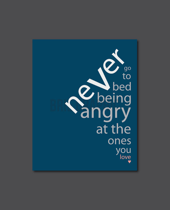 "Never go to bed being angry at the ones you love 8 x 10"" Print, Wall Art"