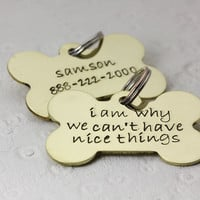 I Am Why We Can't Have Nice Things - personalized brass dog id tag - Christina Guenther