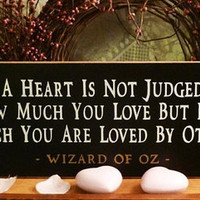 A Heart Is Not Judged.. Wizard Of Oz Painted Wood Sign