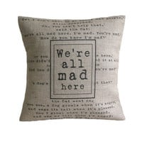 We're All Mad Here Alice in Wonderland Hessian Burlap Pillow Cushion Cover 16""