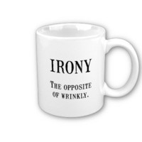 Irony Mug from Zazzle.com