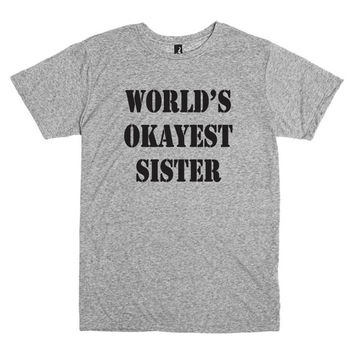 Funny shirt for sister.  World's okayest sister t-shirt in grey.
