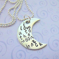 I love you to the moon &amp; back   Hand Stamped Necklace