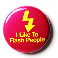 PIN or MAGNET : I Like To Flash People, Pink and Yellow