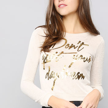 Don't Quit Your DayDream Top