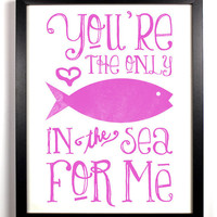 You're The Only Fish In The Sea For Me Special Pink, Typography Print, 8 x 10