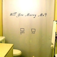 Marriage Proposal SHOWER CURTAIN Will You by CustomShowerCurtains