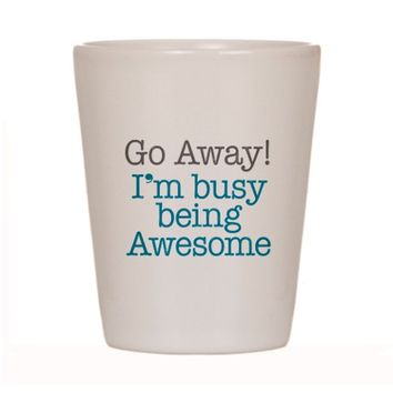 Busy Being Awesome Shot Glass