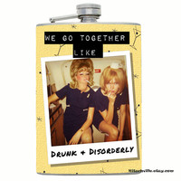 """Funny - """"We Go Together Like Drunk & Disorderly"""" -  Flask ~ 8oz and 4oz ~ 8 oz and 4 oz ~ Great gift for YOUR Partner In Crime!"""