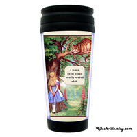 Funny Travel Mug Alice in Wonderland * I have seen some really weird shit * ~ A Great Gift For Mature Coffee or Tea Drinkers