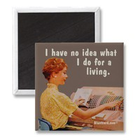 No idea what I do for a living Refrigerator Magnet from Zazzle.com