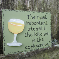 Hand Painted Wooden Green Funny Wine Sign, &quot;The most important utensil in the kitchen is the corkscrew.&quot;
