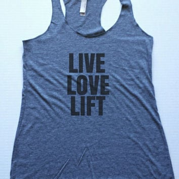 Workout Tank. Live Love Lift, Shirt. Racer Back Tank Top. Exercise. Fitness. Crossfit Shirt