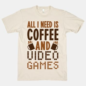 All I Need Is Coffee And Video Games