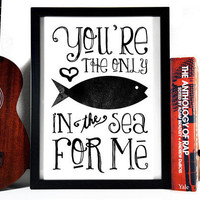 You're The Only Fish In The Sea For Me,  8 x 10 from Stay Gold Media