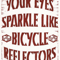 Your Eyes Sparkle Like Bicycle Reflectors  Red by BoardingAllRows