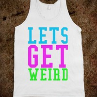Lets Get Weird Tank - New Row