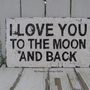 I LOVE YOU TO THE MOON AND BACK SIGN by MyPrimitiveBoutique